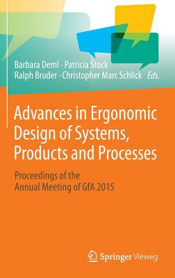 Advances in Ergonomic Design of Systems, Products and Processes: Proceedings of the Annual Meeting of Gfa 2015 - Deml, Barbara (Editor), and Stock, Patricia (Editor), and Bruder, Ralph (Editor)