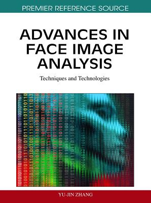 Advances in Face Image Analysis: Techniques and Technologies - Zhang, Yu-Jin (Editor)