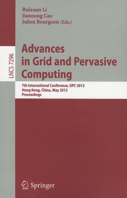 Advances in Grid and Pervasive Computing - Li, Ruixuan (Editor), and Cao, Jiannong (Editor), and Bourgeois, Julien (Editor)