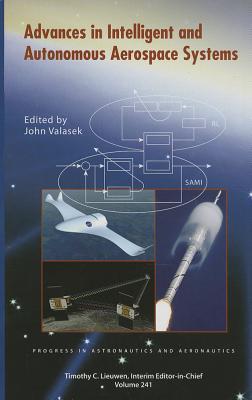 Advances in Intelligent and Autonomous Aerospace Systems - Valasek, John