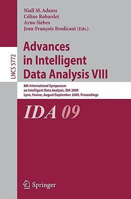 Advances in Intelligent Data Analysis VIII: 8th International Symposium on Intelligent Data Analysis, Ida 2009, Lyon, France, August 31 - September 2, 2009, Proceedings - Adams, Niall M (Editor)