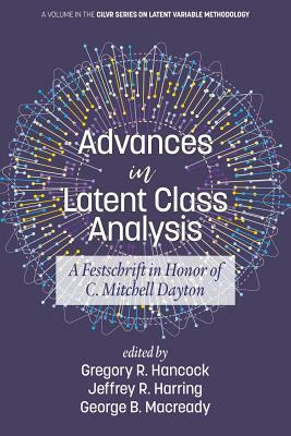 Advances in Latent Class Analysis: A Festschrift in Honor of C. Mitchell Dayton - Hancock, Gregory R. (Editor), and Harring, Jeffrey R. (Editor), and Macready, George B. (Editor)