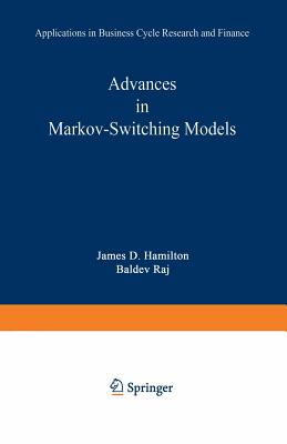 Advances in Markov-Switching Models: Applications in Business Cycle Research and Finance - Hamilton, James D (Editor)