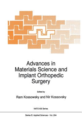 Advances in Materials Science and Implant Orthopedic Surgery - Kossowsky, R (Editor), and Kossovsky, Nir, Dr. (Editor)