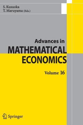 Advances in Mathematical Economics Volume 16 - Kusuoka, Shigeo (Editor), and Maruyama, Toru (Editor)