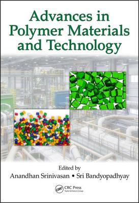 Advances in Polymer Materials and Technology - Srinivasan, Anandhan (Editor), and Bandyopadhyay, Sri (Editor)