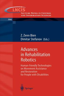 Advances in Rehabilitation Robotics: Human-Friendly Technologies on Movement Assistance and Restoration for People with Disabilities - Bien, Z Zenn (Editor), and Stefanov, Dimitar (Editor)