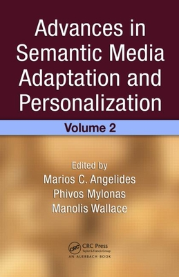 Advances in Semantic Media Adaptation and Personalization, Volume 2 - Angelides, Marios C (Editor), and Mylonas, Phivos (Editor), and Wallace, Manolis (Editor)