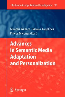 Advances in Semantic Media Adaptation and Personalization - Wallace, Manolis (Editor), and Angelides, Marios C. (Editor), and Mylonas, Phivos (Editor)