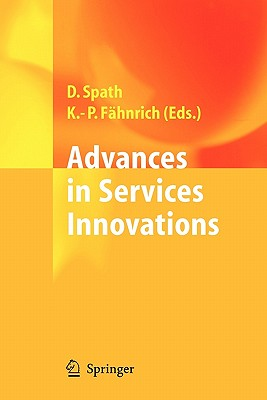 Advances in Services Innovations - Spath, Dieter (Editor), and Fahnrich, Klaus-Peter (Editor)