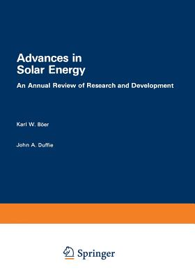 Advances in Solar Energy: An Annual Review of Research and Development, Volume 1 * 1982 - Boer, Karl W. (Editor)