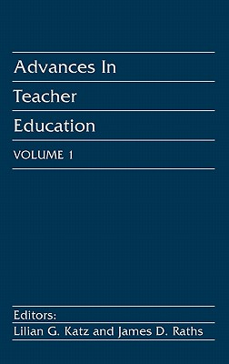Advances in Teacher Education, Volume 1 - Raths, Janes D, and Unknown, and Katz, Lilian G (Editor)