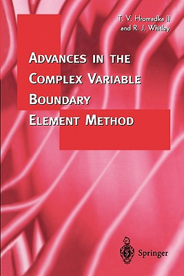 Advances in the Complex Variable Boundary Element Method - Hromadka, Theodore V., and Whitley, Robert