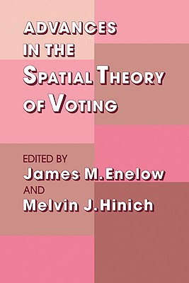 Advances in the Spatial Theory of Voting - Enelow, James M (Editor), and Hinich, Melvin J (Editor), and Arrow, Kenneth (Preface by)