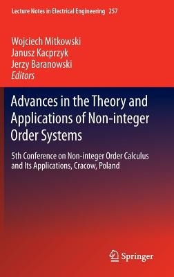 Advances in the Theory and Applications of Non-Integer Order Systems - Mitkowski, Wojciech (Editor), and Kacprzyk, Janusz (Editor), and Baranowski, Jerzy (Editor)