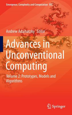 Advances in Unconventional Computing 2016: Prototypes, Models and Algorithms Volume 2 - Adamatzky, Andrew (Editor)
