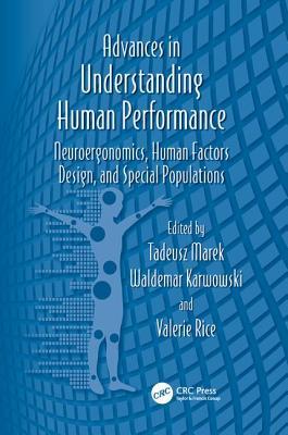 Advances in Understanding Human Performance: Neuroergonomics, Human Factors Design, and Special Populations - Marek, Tadeusz (Editor), and Karwowski, Waldemar (Editor), and Rice, Valerie (Editor)