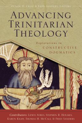 Advancing Trinitarian Theology: Explorations in Constructive Dogmatics - Crisp, Oliver D (Editor), and Sanders, Fred (Editor), and Zondervan