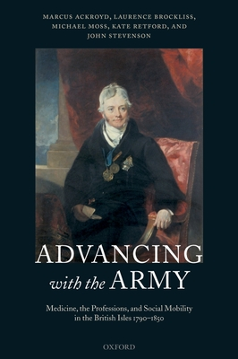 Advancing with the Army: Medicine, the Professions and Social Mobility in the British Isles 1790-1850 - Ackroyd, Marcus, and Brockliss, Laurence, and Moss, Michael