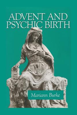 Advent and Psychic Birth - Burke, Mariann