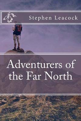 Adventurers of the Far North - Leacock, Stephen