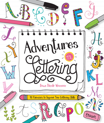 Adventures in Lettering: 40 Exercises to Improve Your Lettering Skills - Warnaar, Dawn Nicole
