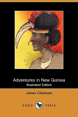Adventures in New Guinea (Illustrated Edition) (Dodo Press) - Chalmers, James, LLB