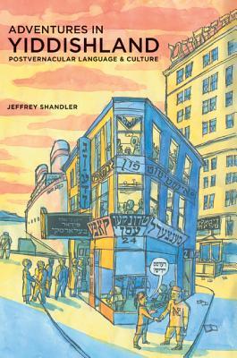 Adventures in Yiddishland: Postvernacular Language & Culture - Shandler, Jeffrey