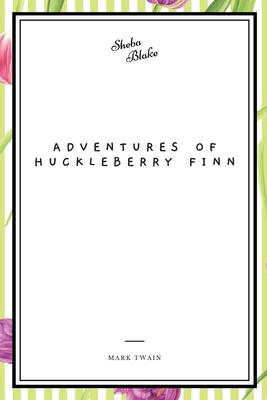 Adventures of Huckleberry Finn - Twain, Mark, and Blake, Sheba (Editor)