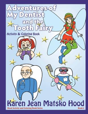 Adventures of My Dentist and the Tooth Fairy: Activity and Coloring Book - Hood, Karen Jean Matsko