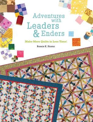 Adventures with Leaders and Enders: Make More Quilts in Less Time - Hunter, Bonnie K.