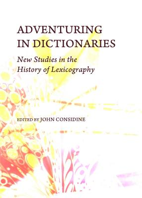 Adventuring in Dictionaries: New Studies in the History of Lexicography - Considine, John, Professor (Editor)