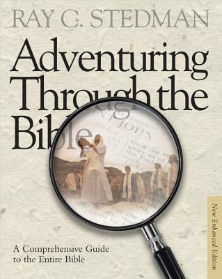 Adventuring Through the Bible: A Comprehensive Guide to the Entire Bible - Stedman, Ray C