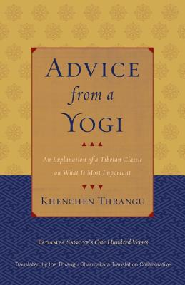 Advice from a Yogi: An Explanation of a Tibetan Classic on What Is Most Important - Sangye, Padampa, and Thrangu, Khenchen, and Thrangu Dharmakara Translation Collab (Translated by)