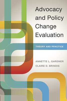 Advocacy and Policy Change Evaluation: Theory and Practice - Gardner, Annette, and Brindis, Claire