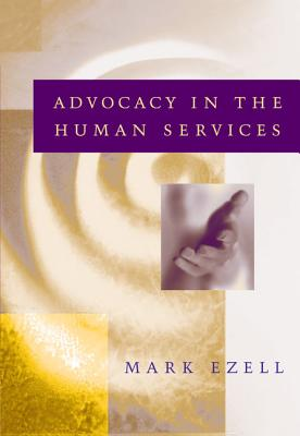 Advocacy in the Human Services - Ezell, Mark