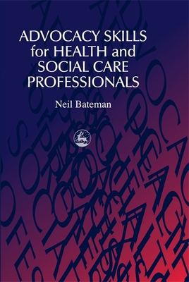 Advocacy Skills for Health and Social Care Professionals - Bateman, Neil