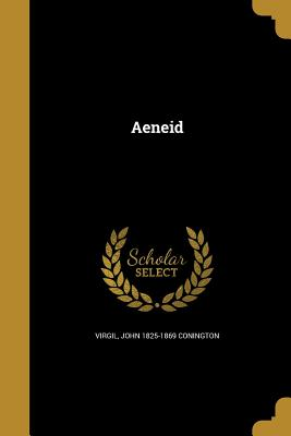 Aeneid - Virgil (Creator), and Conington, John 1825-1869