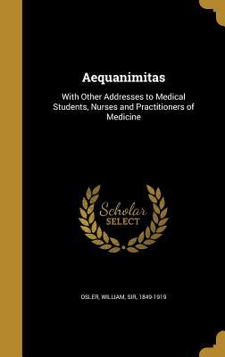 Aequanimitas - Osler, William Sir (Creator)