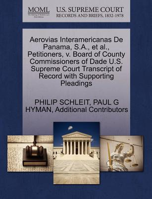 Aerovias Interamericanas de Panama, S.A., et al., Petitioners, V. Board of County Commissioners of Dade U.S. Supreme Court Transcript of Record with Supporting Pleadings - Schleit, Philip, and Hyman, Paul G, and Additional Contributors
