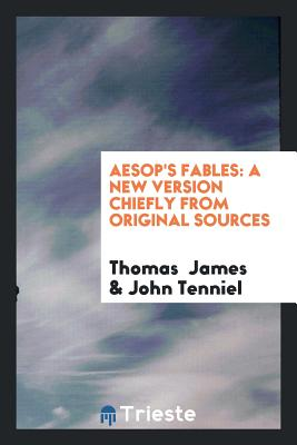 Aesop's Fables: A New Version Chiefly from Original Sources - James, Thomas, and Tenniel, John, Sir