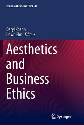 Aesthetics and Business Ethics - Koehn, Daryl (Editor), and Elm, Dawn (Editor)