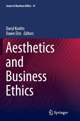 Aesthetics and Business Ethics - Koehn, Daryl (Editor)
