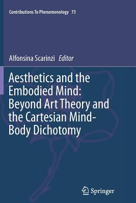 Aesthetics and the Embodied Mind: Beyond Art Theory and the Cartesian Mind-Body Dichotomy - Scarinzi, Alfonsina (Editor)