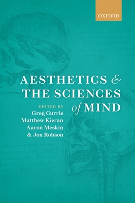 Aesthetics and the Sciences of Mind - Currie, Greg (Editor), and Kieran, Matthew (Editor), and Meskin, Aaron (Editor)