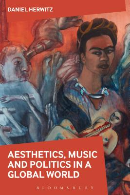 Aesthetics, Arts, and Politics in a Global World - Herwitz, Daniel