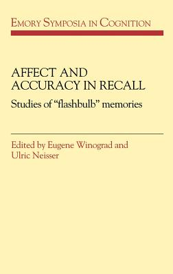 Affect and Accuracy in Recall: Studies of 'Flashbulb' Memories - Winograd, Eugene (Editor)