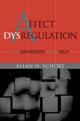 Affect Dysregulation and Disorders of the Self - Schore, Allan N, PH.D.