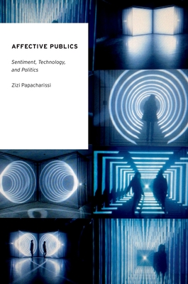 Affective Publics: Sentiment, Technology, and Politics - Papacharissi, Zizi