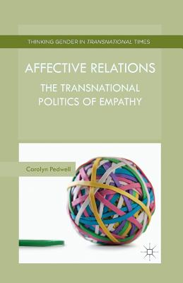 Affective Relations: The Transnational Politics of Empathy - Pedwell, C